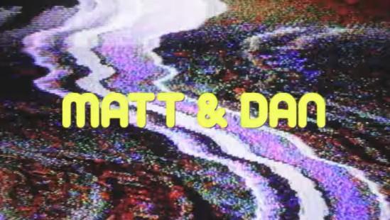 Matt & Dan