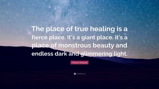 87897-cheryl-strayed-quote-the-place-of-true-healing-is-a-fierce-place